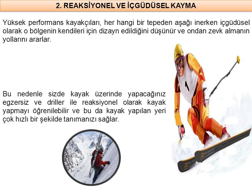 2. REAKSİYONEL VE İÇGÜDÜSEL KAYMA Bu nedenle sizde kayak üzerinde yapacağınız egzersiz ve driller ile reaksiyonel olarak kayak yapmayı öğrenilebilir v