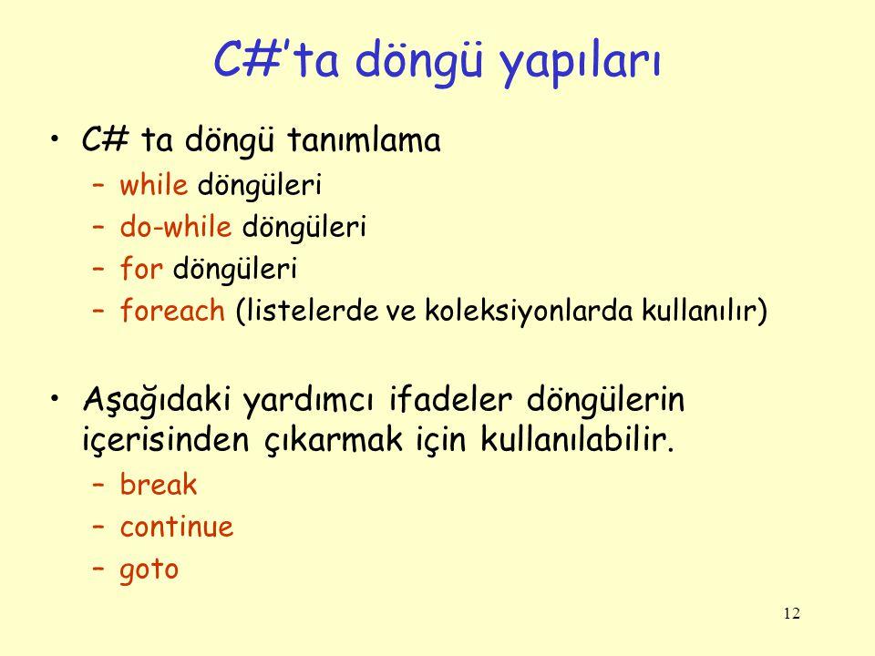 12 C# ta döngü tanımlama –while döngüleri –do-while döngüleri –for döngüleri –foreach (listelerde ve koleksiyonlarda kullanılır) Aşağıdaki yardımcı if