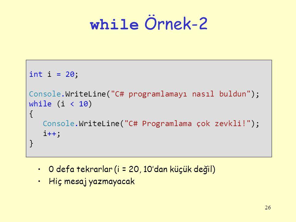 26 while Örnek-2 int i = 20; Console.WriteLine(