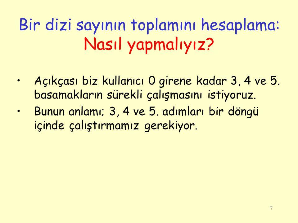 18 1.Kullanıcıdan n sayısını iste 2.i = 1 /* İterasyon değişkeni*/ 3.toplam = 0 /* geçerli toplam*/ 4.(i <= n) olduğu sürece tekrarla 4.1.