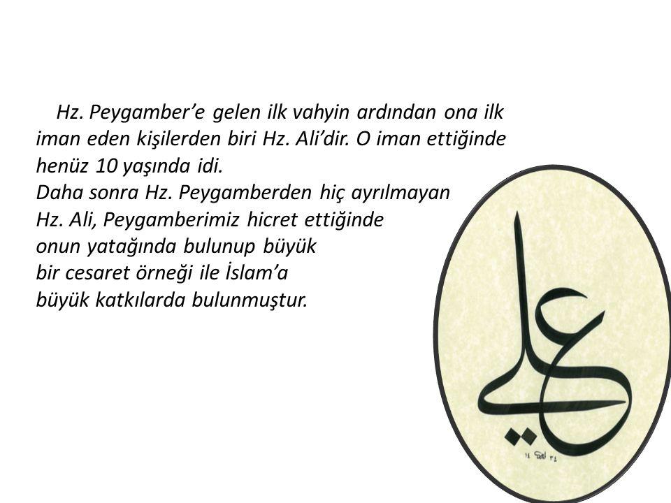 Hz. Peygamber'e gelen ilk vahyin ardından ona ilk iman eden kişilerden biri Hz. Ali'dir. O iman ettiğinde henüz 10 yaşında idi. Daha sonra Hz. Peygamb