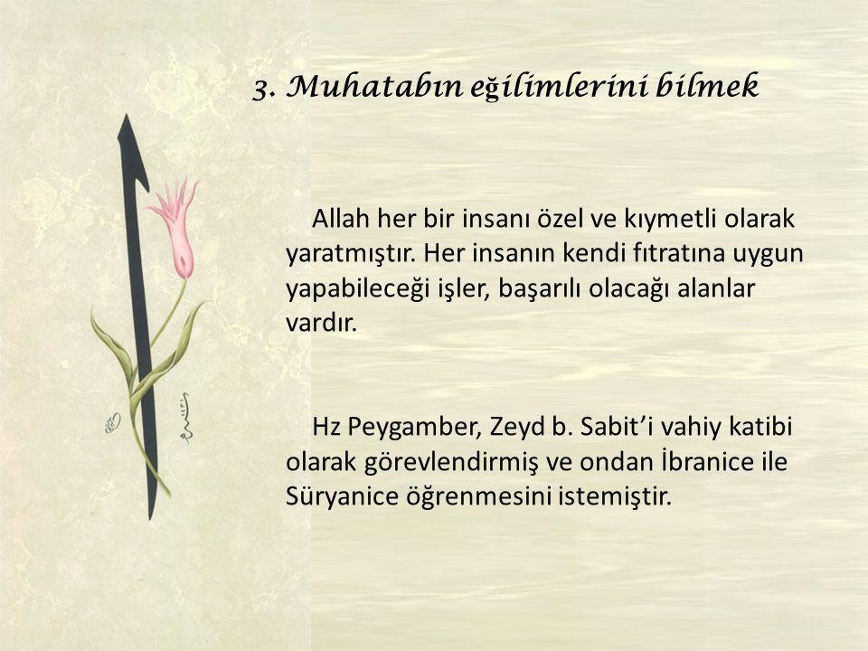 3.Muhatabın e ğ ilimlerini bilmek Allah her bir insanı özel ve kıymetli olarak yaratmıştır.