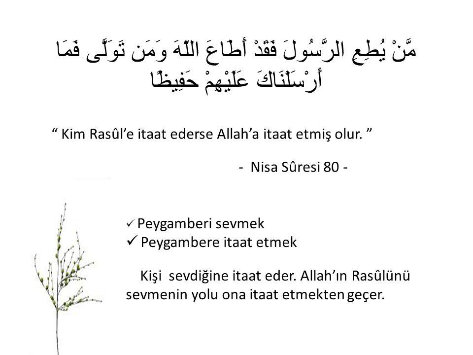 """مَّنْ يُطِعِ الرَّسُولَ فَقَدْ أَطَاعَ اللّهَ وَمَن تَوَلَّى فَمَا أَرْسَلْنَاكَ عَلَيْهِمْ حَفِيظًا """" Kim Rasûl'e itaat ederse Allah'a itaat etmiş ol"""
