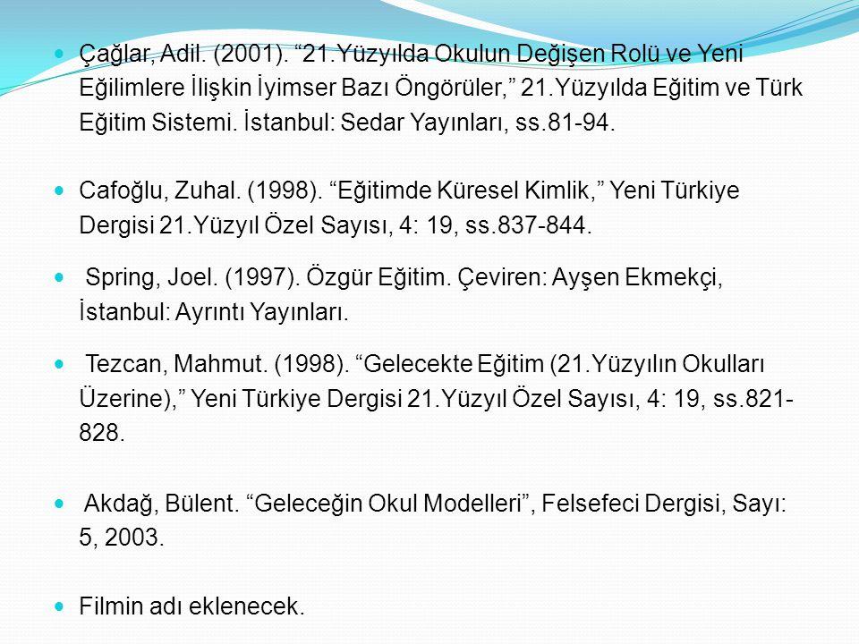 """Çağlar, Adil. (2001). """"21.Yüzyılda Okulun Değişen Rolü ve Yeni Eğilimlere İlişkin İyimser Bazı Öngörüler,"""" 21.Yüzyılda Eğitim ve Türk Eğitim Sistemi."""
