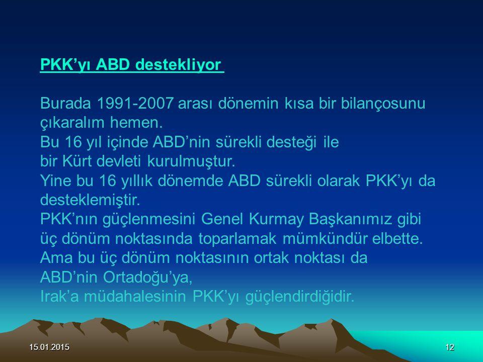 15.01.201512 PKK'yı ABD destekliyor Burada 1991-2007 arası dönemin kısa bir bilançosunu çıkaralım hemen. Bu 16 yıl içinde ABD'nin sürekli desteği ile