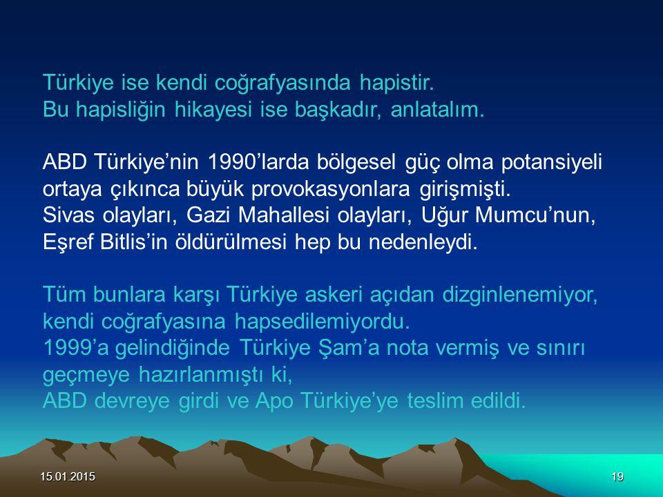 15.01.201519 Türkiye ise kendi coğrafyasında hapistir. Bu hapisliğin hikayesi ise başkadır, anlatalım. ABD Türkiye'nin 1990'larda bölgesel güç olma po