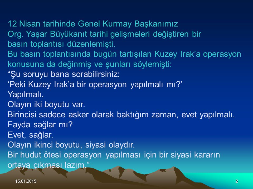 15.01.20153 Şimdi burada biraz duralım ve hem PKK meselesine hem de Kuzey Irak meselesine nasıl bakmamız gerekir düşünelim.
