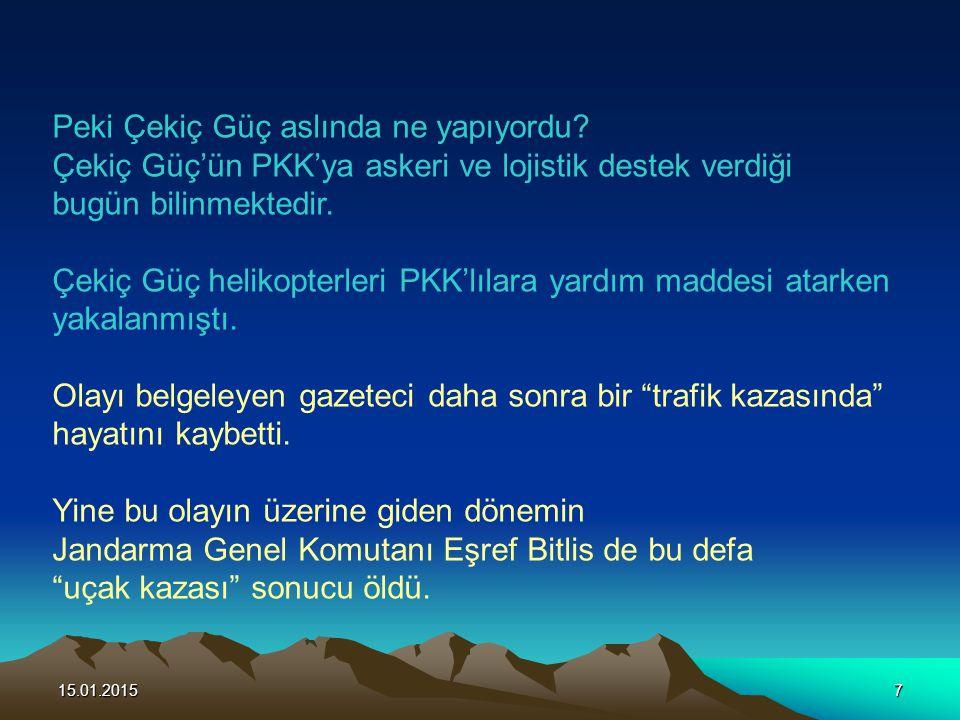 15.01.20157 Peki Çekiç Güç aslında ne yapıyordu? Çekiç Güç'ün PKK'ya askeri ve lojistik destek verdiği bugün bilinmektedir. Çekiç Güç helikopterleri P
