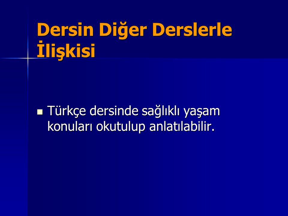 Dersin Diğer Derslerle İlişkisi Türkçe dersinde sağlıklı yaşam konuları okutulup anlatılabilir.