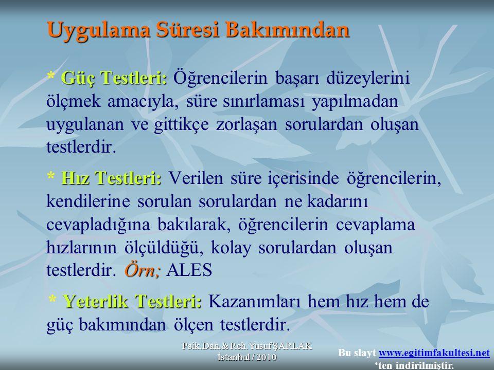 Psik.Dan.& Reh.Yusuf ŞARLAK İstanbul / 2010 Uygulama Süresi Bakımından Güç Testleri: Hız Testleri: Örn; Yeterlik Testleri: Uygulama Süresi Bakımından