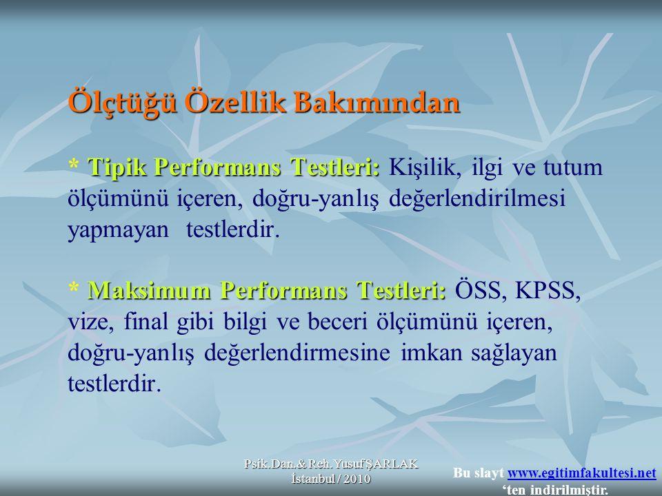 Psik.Dan.& Reh.Yusuf ŞARLAK İstanbul / 2010 Ölçtüğü Özellik Bakımından Tipik Performans Testleri: Maksimum Performans Testleri: Ölçtüğü Özellik Bakımı