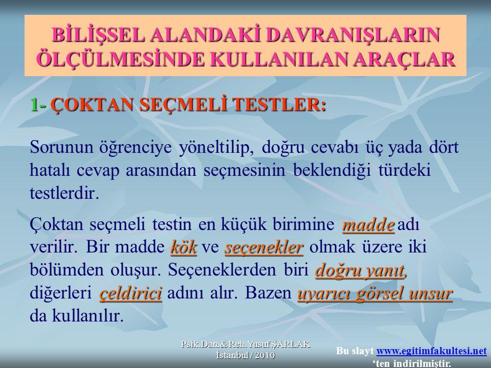Psik.Dan.& Reh.Yusuf ŞARLAK İstanbul / 2010 BİLİŞSEL ALANDAKİ DAVRANIŞLARIN ÖLÇÜLMESİNDE KULLANILAN ARAÇLAR 1-ÇOKTAN SEÇMELİ TESTLER: 1- ÇOKTAN SEÇMEL