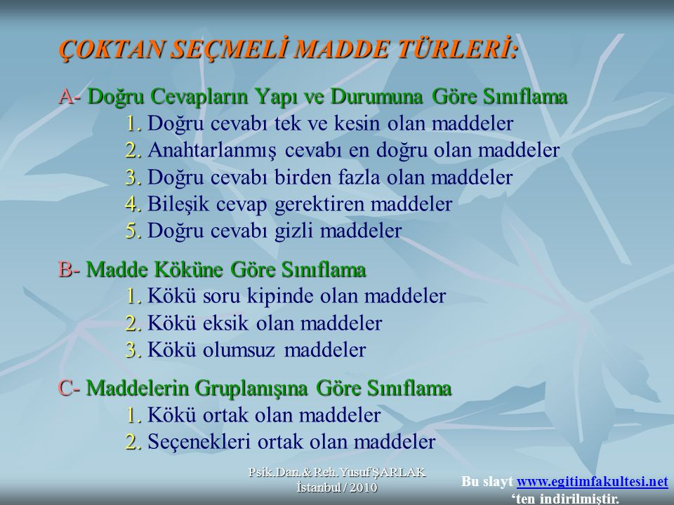 Psik.Dan.& Reh.Yusuf ŞARLAK İstanbul / 2010 ÇOKTAN SEÇMELİ MADDE TÜRLERİ: A- Doğru Cevapların Yapı ve Durumuna Göre Sınıflama 1. 2. 3. 4. 5. B- Madde