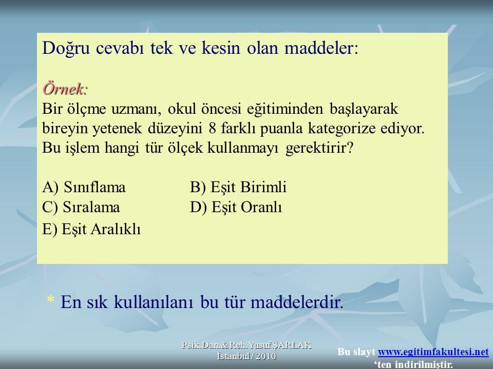 Psik.Dan.& Reh.Yusuf ŞARLAK İstanbul / 2010 Örnek: Doğru cevabı tek ve kesin olan maddeler: Örnek: Bir ölçme uzmanı, okul öncesi eğitiminden başlayara