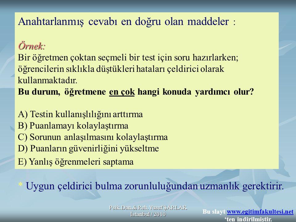 Psik.Dan.& Reh.Yusuf ŞARLAK İstanbul / 2010 Anahtarlanmış cevabı en doğru olan maddeler :Örnek: Bir öğretmen çoktan seçmeli bir test için soru hazırla