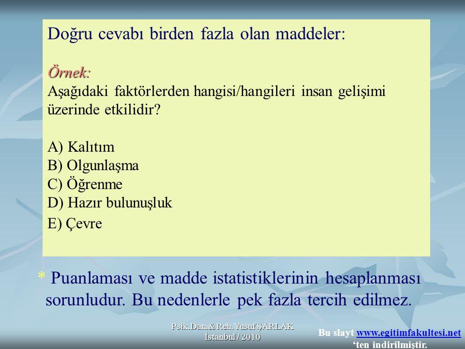 Psik.Dan.& Reh.Yusuf ŞARLAK İstanbul / 2010 Doğru cevabı birden fazla olan maddeler:Örnek: Aşağıdaki faktörlerden hangisi/hangileri insan gelişimi üze