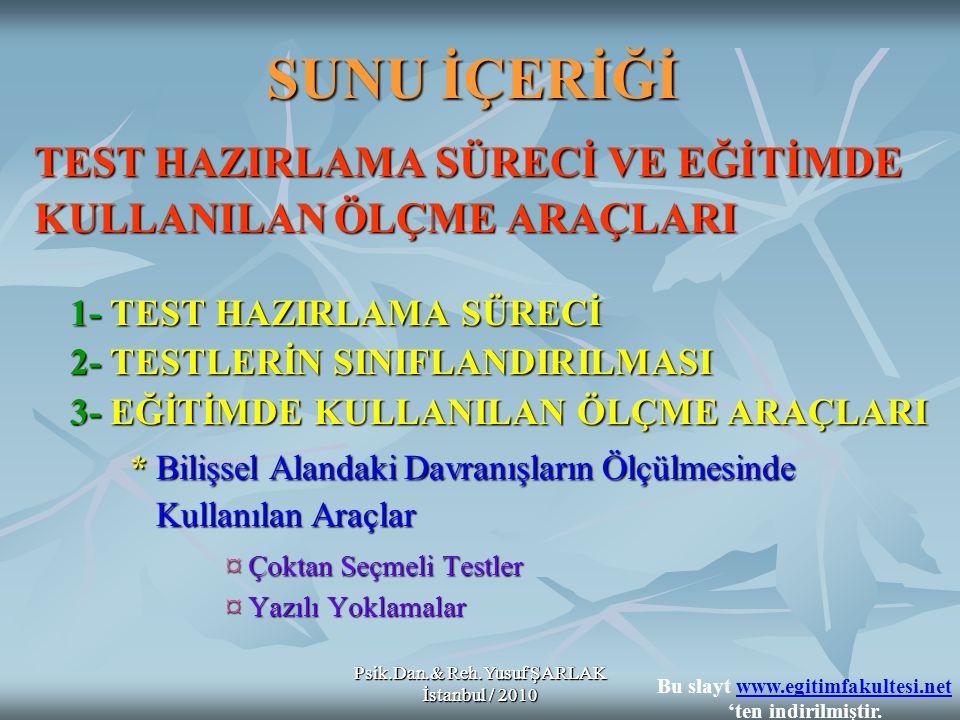 Psik.Dan.& Reh.Yusuf ŞARLAK İstanbul / 2010 SUNU İÇERİĞİ TEST HAZIRLAMA SÜRECİ VE EĞİTİMDE KULLANILAN ÖLÇME ARAÇLARI 1- TEST HAZIRLAMA SÜRECİ 2- TESTL