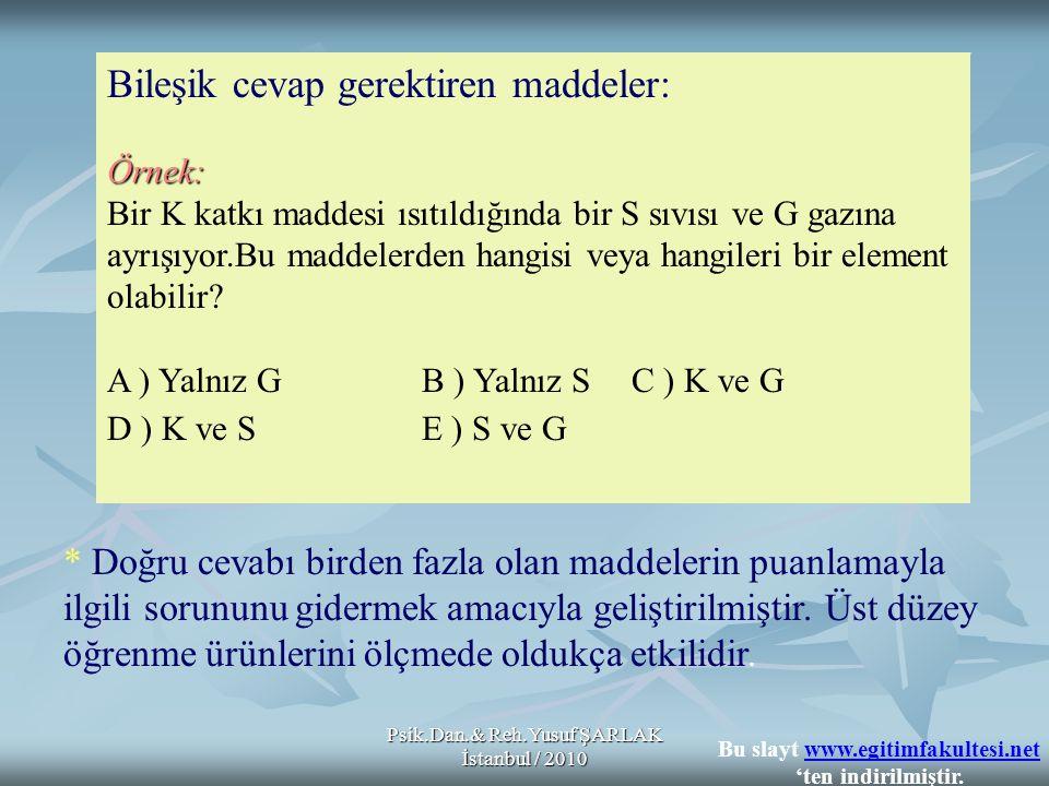 Psik.Dan.& Reh.Yusuf ŞARLAK İstanbul / 2010 Örnek: Bileşik cevap gerektiren maddeler: Örnek: Bir K katkı maddesi ısıtıldığında bir S sıvısı ve G gazın
