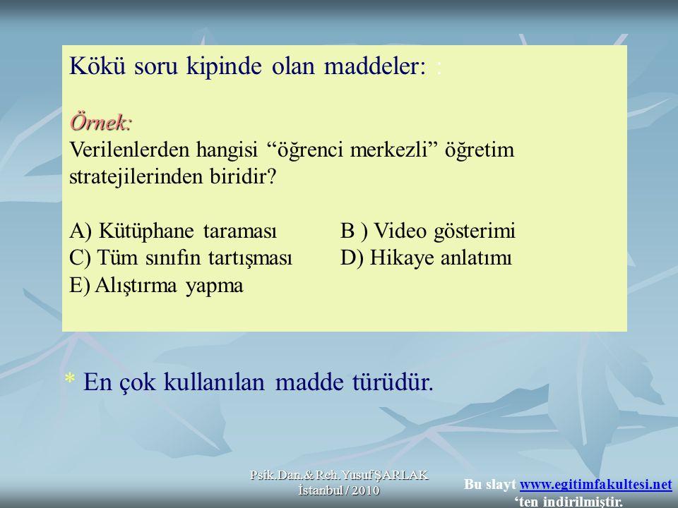 """Psik.Dan.& Reh.Yusuf ŞARLAK İstanbul / 2010 Kökü soru kipinde olan maddeler: :Örnek: Verilenlerden hangisi """"öğrenci merkezli"""" öğretim stratejilerinden"""
