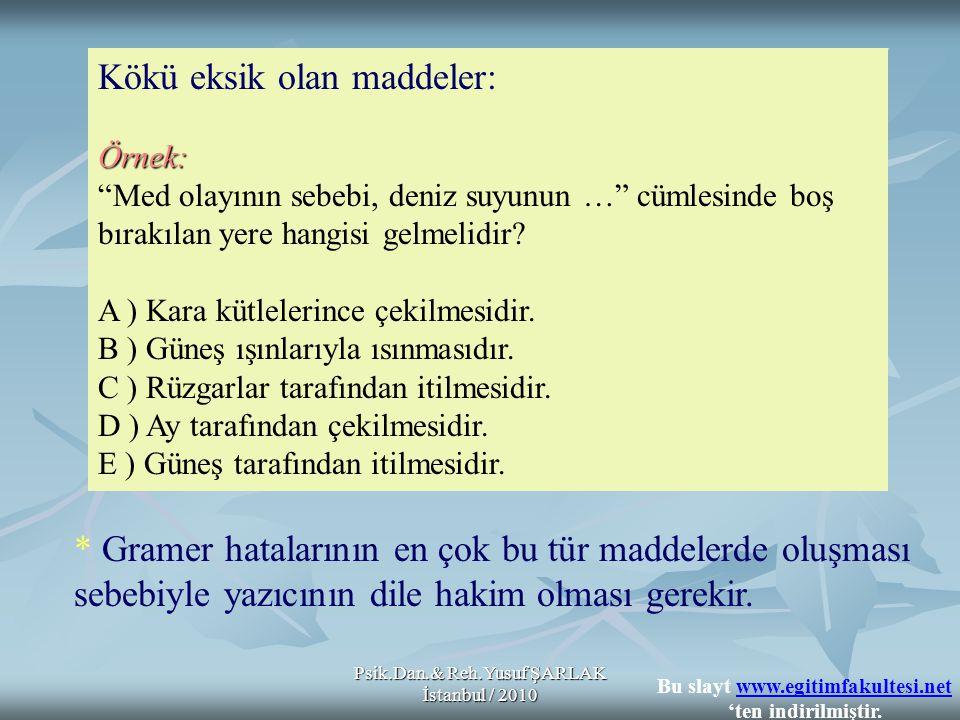 """Psik.Dan.& Reh.Yusuf ŞARLAK İstanbul / 2010 Kökü eksik olan maddeler:Örnek: """"Med olayının sebebi, deniz suyunun …"""" cümlesinde boş bırakılan yere hangi"""