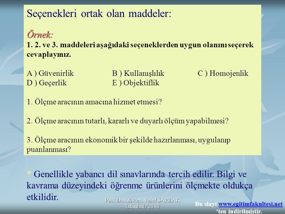 Psik.Dan.& Reh.Yusuf ŞARLAK İstanbul / 2010 Seçenekleri ortak olan maddeler:Örnek: 1. 2. ve 3. maddeleri aşağıdaki seçeneklerden uygun olanını seçerek