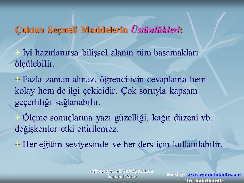 Psik.Dan.& Reh.Yusuf ŞARLAK İstanbul / 2010 Çoktan Seçmeli Maddelerin Üstünlükleri: + + + + Çoktan Seçmeli Maddelerin Üstünlükleri: + İyi hazırlanırsa