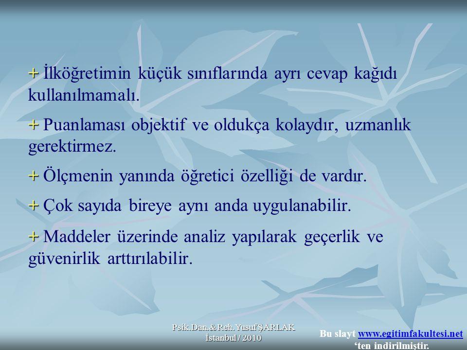 Psik.Dan.& Reh.Yusuf ŞARLAK İstanbul / 2010 + + + + + + İlköğretimin küçük sınıflarında ayrı cevap kağıdı kullanılmamalı. + Puanlaması objektif ve old