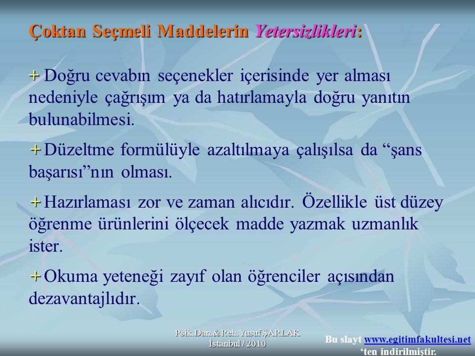 Psik.Dan.& Reh.Yusuf ŞARLAK İstanbul / 2010 Çoktan Seçmeli Maddelerin Yetersizlikleri: + + + + Çoktan Seçmeli Maddelerin Yetersizlikleri: + Doğru ceva