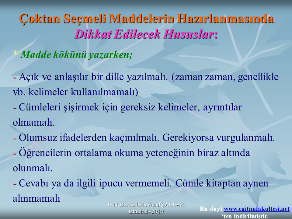 Psik.Dan.& Reh.Yusuf ŞARLAK İstanbul / 2010 Çoktan Seçmeli Maddelerin Hazırlanmasında Dikkat Edilecek Hususlar: * Madde kökünü yazarken; - - Açık ve a