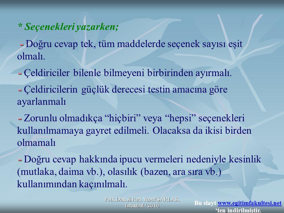 Psik.Dan.& Reh.Yusuf ŞARLAK İstanbul / 2010 - - - - - * Seçenekleri yazarken; - Doğru cevap tek, tüm maddelerde seçenek sayısı eşit olmalı. - Çeldiric