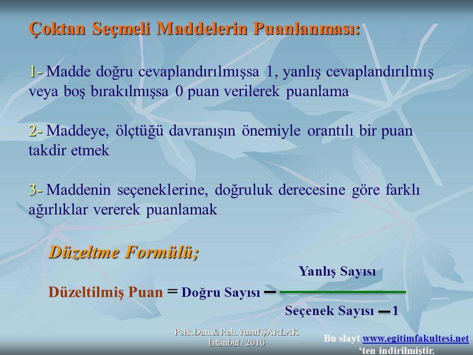Psik.Dan.& Reh.Yusuf ŞARLAK İstanbul / 2010 Çoktan Seçmeli Maddelerin Puanlanması: 1- 2- 3- Çoktan Seçmeli Maddelerin Puanlanması: 1- Madde doğru ceva