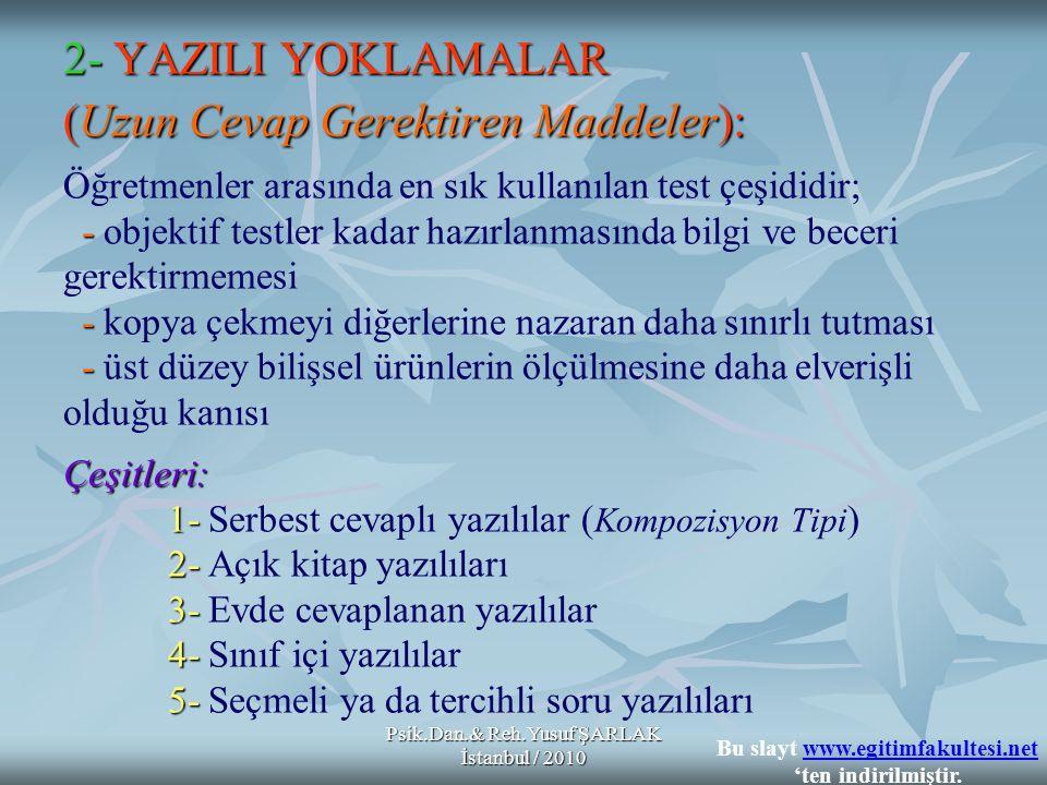 Psik.Dan.& Reh.Yusuf ŞARLAK İstanbul / 2010 2-YAZILI YOKLAMALAR (Uzun Cevap Gerektiren Maddeler): - - - Çeşitleri: 1- 2- 3- 4- 5- 2- YAZILI YOKLAMALAR