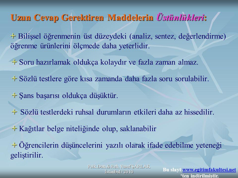 Psik.Dan.& Reh.Yusuf ŞARLAK İstanbul / 2010 Uzun Cevap Gerektiren Maddelerin Üstünlükleri: + + + + + + + Uzun Cevap Gerektiren Maddelerin Üstünlükleri