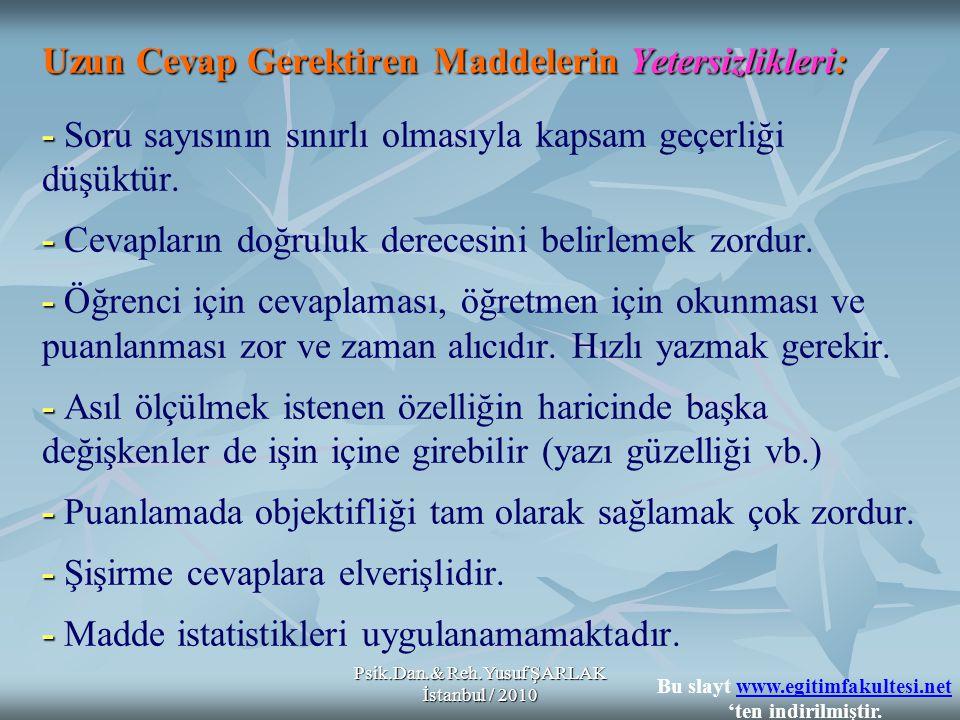 Psik.Dan.& Reh.Yusuf ŞARLAK İstanbul / 2010 Uzun Cevap Gerektiren Maddelerin Yetersizlikleri: - - - - - - - Uzun Cevap Gerektiren Maddelerin Yetersizl