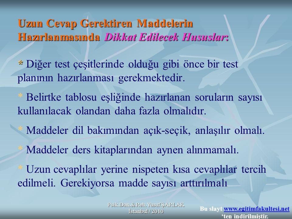 Psik.Dan.& Reh.Yusuf ŞARLAK İstanbul / 2010 Uzun Cevap Gerektiren Maddelerin Hazırlanmasında Dikkat Edilecek Hususlar: * Uzun Cevap Gerektiren Maddele