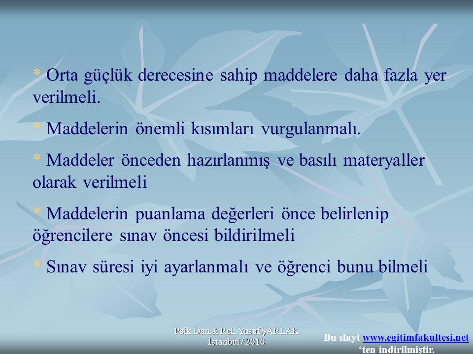 Psik.Dan.& Reh.Yusuf ŞARLAK İstanbul / 2010 * Orta güçlük derecesine sahip maddelere daha fazla yer verilmeli. * Maddelerin önemli kısımları vurgulanm