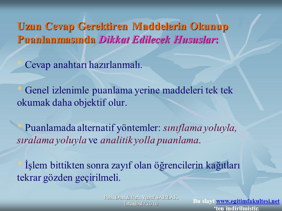 Psik.Dan.& Reh.Yusuf ŞARLAK İstanbul / 2010 Uzun Cevap Gerektiren Maddelerin Okunup Puanlanmasında Dikkat Edilecek Hususlar: Uzun Cevap Gerektiren Mad