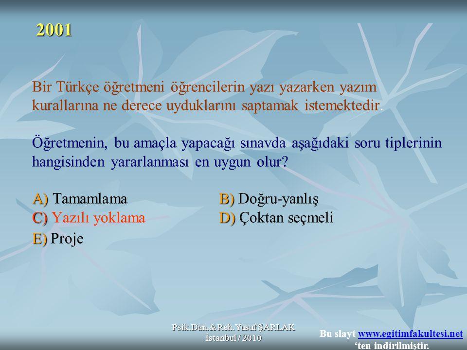 Psik.Dan.& Reh.Yusuf ŞARLAK İstanbul / 2010 A)B) C)D) E) Bir Türkçe öğretmeni öğrencilerin yazı yazarken yazım kurallarına ne derece uyduklarını sapta