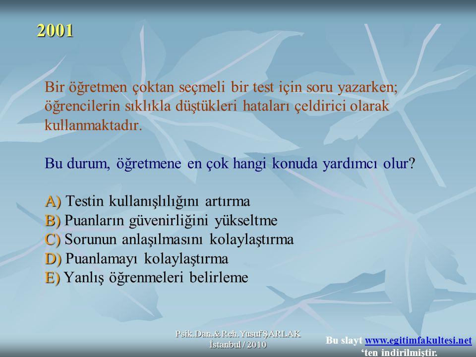 Psik.Dan.& Reh.Yusuf ŞARLAK İstanbul / 2010 A) B) C) D) E) Bir öğretmen çoktan seçmeli bir test için soru yazarken; öğrencilerin sıklıkla düştükleri h