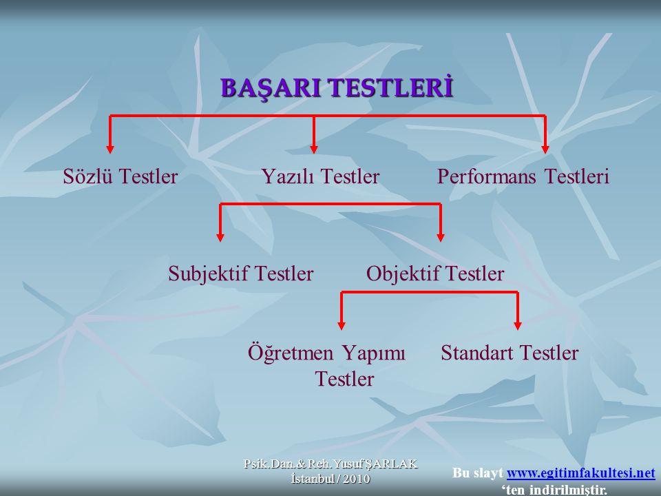 Psik.Dan.& Reh.Yusuf ŞARLAK İstanbul / 2010 BAŞARI TESTLERİ BAŞARI TESTLERİ Sözlü TestlerYazılı Testler Performans Testleri Subjektif TestlerObjektif