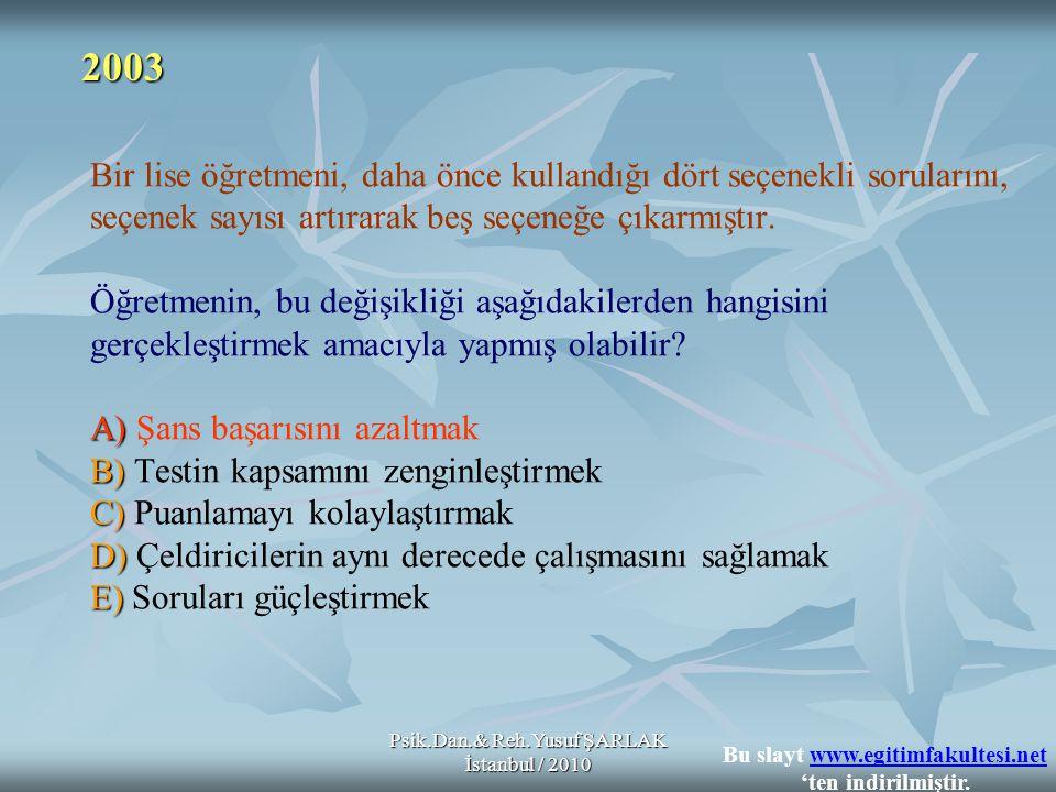 Psik.Dan.& Reh.Yusuf ŞARLAK İstanbul / 2010 A) B) C) D) E) Bir lise öğretmeni, daha önce kullandığı dört seçenekli sorularını, seçenek sayısı artırara