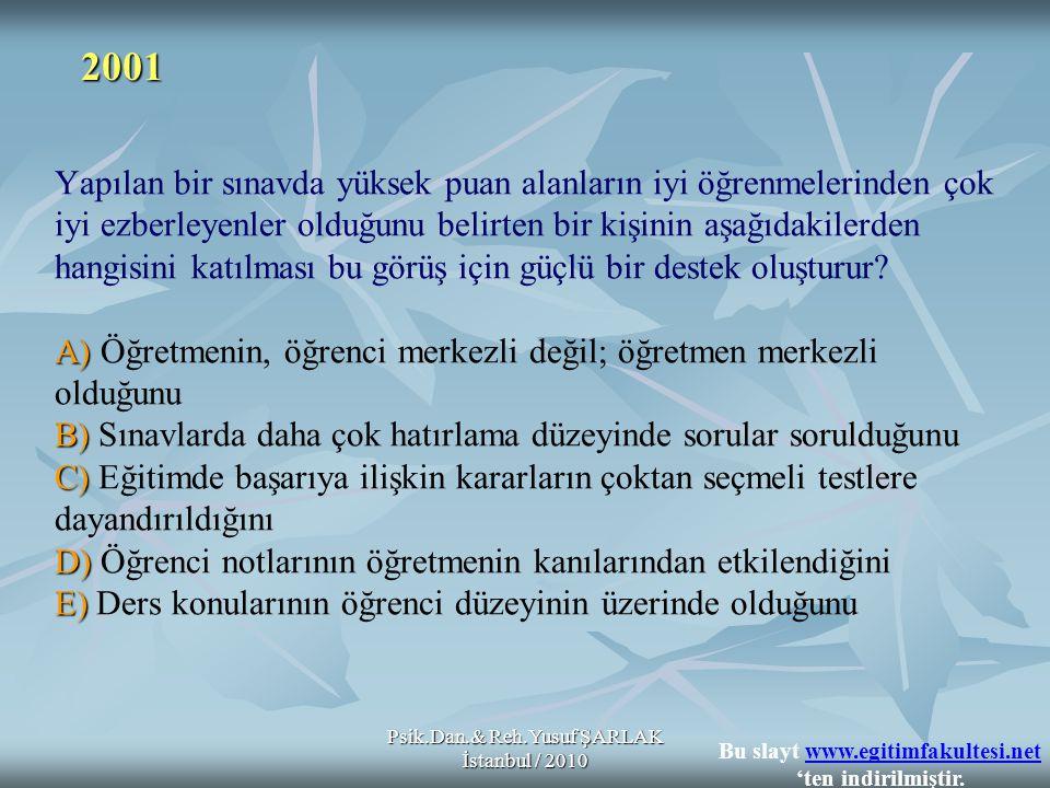Psik.Dan.& Reh.Yusuf ŞARLAK İstanbul / 2010 A) B) C) D) E) Yapılan bir sınavda yüksek puan alanların iyi öğrenmelerinden çok iyi ezberleyenler olduğun