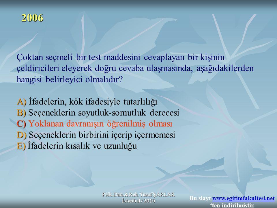 Psik.Dan.& Reh.Yusuf ŞARLAK İstanbul / 2010 A) B) C) D) E) Çoktan seçmeli bir test maddesini cevaplayan bir kişinin çeldiricileri eleyerek doğru cevab