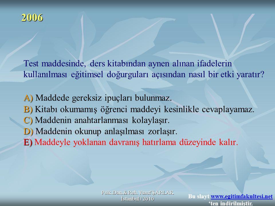 Psik.Dan.& Reh.Yusuf ŞARLAK İstanbul / 2010 A) B) C) D) E) Test maddesinde, ders kitabından aynen alınan ifadelerin kullanılması eğitimsel doğurguları