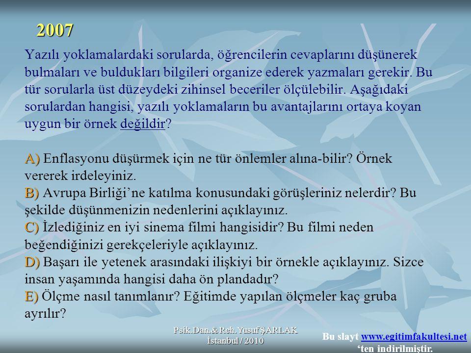 Psik.Dan.& Reh.Yusuf ŞARLAK İstanbul / 2010 A) B) C) D) E) Yazılı yoklamalardaki sorularda, öğrencilerin cevaplarını düşünerek bulmaları ve buldukları