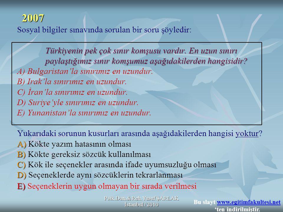 Psik.Dan.& Reh.Yusuf ŞARLAK İstanbul / 2010 Türkiyenin pek çok sınır komşusu vardır. En uzun sınırı paylaştığımız sınır komşumuz aşağıdakilerden hangi