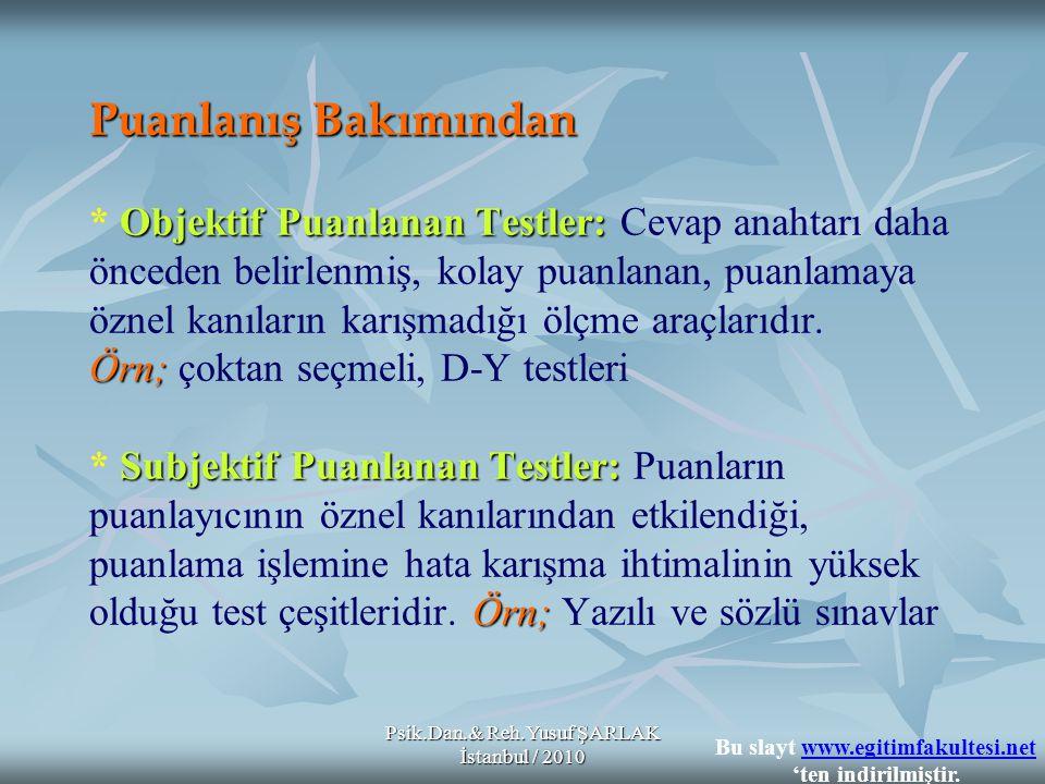 Psik.Dan.& Reh.Yusuf ŞARLAK İstanbul / 2010 Puanlanış Bakımından Objektif Puanlanan Testler: Örn; Subjektif Puanlanan Testler: Örn; Puanlanış Bakımınd