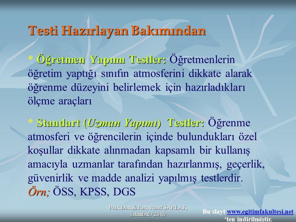Psik.Dan.& Reh.Yusuf ŞARLAK İstanbul / 2010 Öğrenci Sayısı Bakımından Bireysel Testler: Grup Testleri: Öğrenci Sayısı Bakımından * Bireysel Testler: Uygulayıcı tarafından aynı anda sadece bir kişiye uygulanabilen geçerliği ve güvenirliği yüksek olmakla birlikte maliyeti de yüksek olan testlerdir.