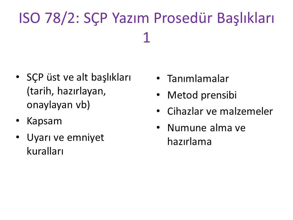 ISO 78/2: SÇP Yazım Prosedür Başlıkları 1 SÇP üst ve alt başlıkları (tarih, hazırlayan, onaylayan vb) Kapsam Uyarı ve emniyet kuralları Tanımlamalar M