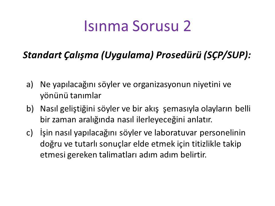 Isınma Sorusu 2 Standart Çalışma (Uygulama) Prosedürü (SÇP/SUP): a)Ne yapılacağını söyler ve organizasyonun niyetini ve yönünü tanımlar b)Nasıl gelişt